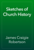James Craigie Robertson - Sketches of Church History artwork