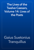 The Lives of the Twelve Caesars, Volume 14: Lives of the Poets