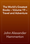 The World's Greatest Books — Volume 19 — Travel and Adventure