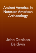 Ancient America, in Notes on American Archaeology