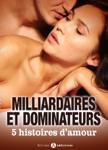 Milliardaires et dominateurs : 5 histoires d'amour