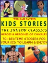 Kids Stories The Junior Classics Heroes And Heroines Of Chivalry
