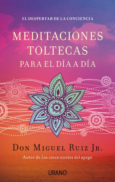 Meditaciones toltecas para el día a día por Don Miguel Ruiz