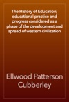 The History Of Education Educational Practice And Progress Considered As A Phase Of The Development And Spread Of Western Civilization