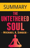 The Untethered Soul by Michael A. Singer -- Summary