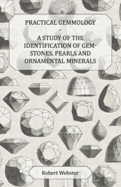 Practical Gemmology A Study Of The Identification Of Gem Stones Pearls And Ornamental Minerals