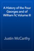 Justin McCarthy - A History of the Four Georges and of William IV, Volume III обложка