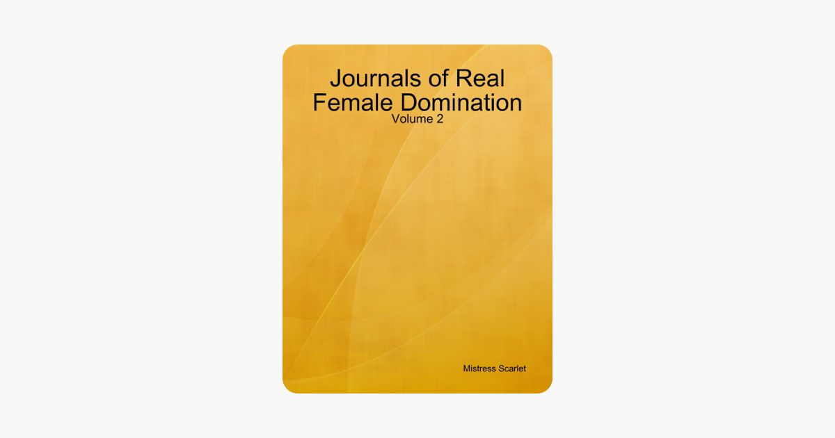 Journals of Real Female Domination: Volume 2
