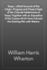 William Harris Wharton - Texas : a Brief Account of the Origin, Progress and Present State of the Colonial Settlements of Texas; Together with an Exposition of the Causes which have induced the Existing War with Mexico artwork