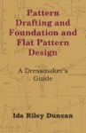 Pattern Drafting And Foundation And Flat Pattern Design - A Dressmakers Guide