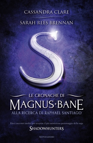 Sarah Rees Brennan & Cassandra Clare - Le cronache di Magnus Bane - 6. Alla ricerca di Raphael Santiago