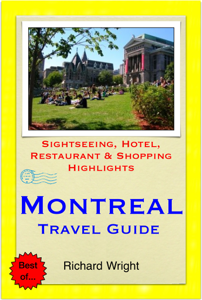 Montreal & Quebec City, Canada Travel Guide - Sightseeing, Hotel, Restaurant & Shopping Highlights (Illustrated) - Richard Wright