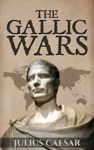 The Gallic Wars Commentarii De Bello Gallico