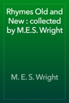 Rhymes Old And New  Collected By MES Wright