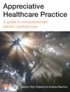 Appreciative Healthcare Practice A Guide To Compassionate Person-centred Care