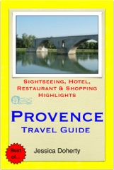 Provence, France Travel Guide - Sightseeing, Hotel, Restaurant & Shopping Highlights (Illustrated)
