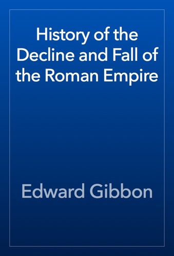 Edward Gibbon - History of the Decline and Fall of the Roman Empire