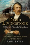 David Livingstone Africas Greatest Explorer The Man The Missionary And The Myth