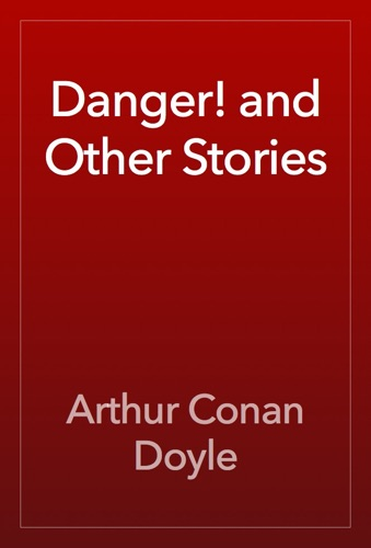 Arthur Conan Doyle - Danger! and Other Stories