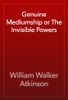 William Walker Atkinson - Genuine Mediumship or The Invisible Powers artwork