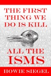 The First Thing We Do Is Kill All The Isms