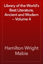 Library Of The World's Best Literature, Ancient And Modern — Volume 4