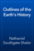 Nathaniel Southgate Shaler - Outlines of the Earth's History artwork
