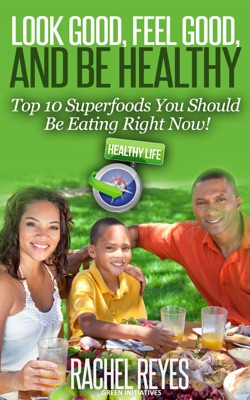 Look Good, Feel Good, and Be Healthy: Top 10 Superfoods You Should Be Eating Right Now!
