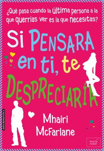 Mhairi McFarlane - Si pensara en ti, te despreciaría