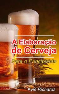 A Elaboração de Cerveja  - Para o Principiante Book Cover