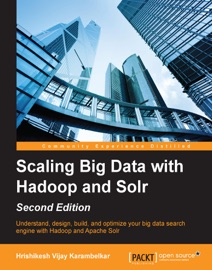 Scaling Big Data With Hadoop And Solr Second Edition