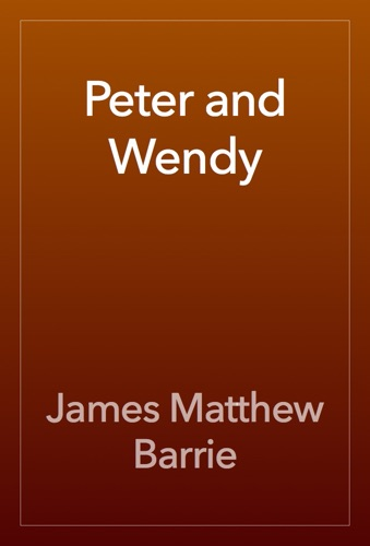 James Matthew Barrie - Peter and Wendy
