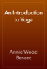 Annie Wood Besant - An Introduction to Yoga artwork