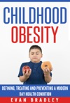 Childhood Obesity Defining Preventing And Treating A Modern Day Health Condition
