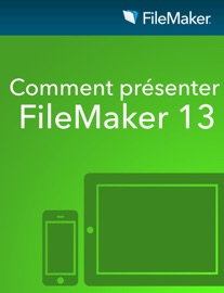 Comment présenter de FileMaker 13 - FileMaker Inc.
