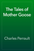 Charles Perrault - The Tales of Mother Goose artwork