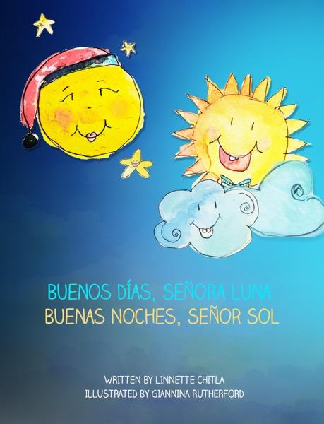 Buenos Días, Señora Luna  Buenas Noches, Señor Sol.