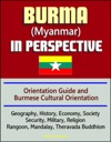 Burma Myanmar In Perspective - Orientation Guide And Burmese Cultural Orientation Geography History Economy Society Security Military Religion Rangoon Mandalay Theravada Buddhism