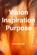 Vision Inspiration Purpose