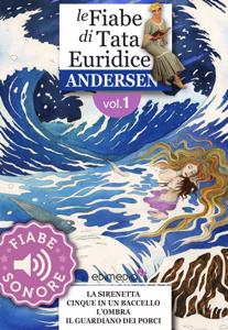 Fiabe Sonore Andersen 1 - La sirenetta; Cinque in un baccello; L'ombra; Il guardiano dei porci da Hans Christian Andersen & Cecco Mariniello