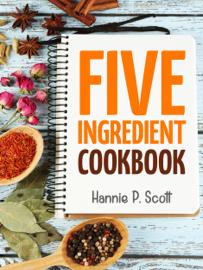 Five Ingredient Cookbook - Hannie P. Scott book summary