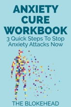 Anxiety Cure Workbook: 3 Quick Steps To Stop Anxiety Attacks Now