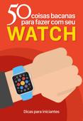 50 coisas bacanas para fazer com seu Apple Watch Book Cover