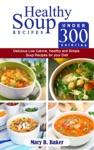 Healthy Soup Recipes Under 300 Calories -   Delicious Low Calorie Healthy And Simple Soup   Recipes For Your Diet