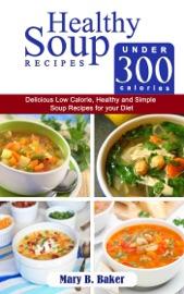 HEALTHY SOUP RECIPES UNDER 300 CALORIES -   DELICIOUS LOW CALORIE, HEALTHY AND SIMPLE SOUP   RECIPES FOR YOUR DIET