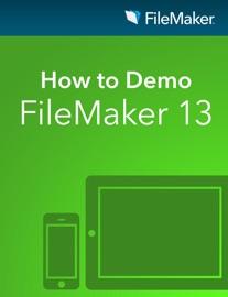 How to Demo FileMaker 13 - FileMaker Inc.