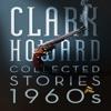Clark Howarld Collected Stories - 1960s