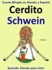 Cuento Bilingüe en Español y Alemán: Cerdito - Schwein - Colección Aprender Alemán