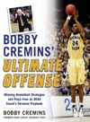 Bobby Cremins Ultimate Offense Winning Basketball Strategies And Plays From An NCAA Coachs Personal Playbook