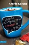 Cmo Conquistar El Corazn De Dios